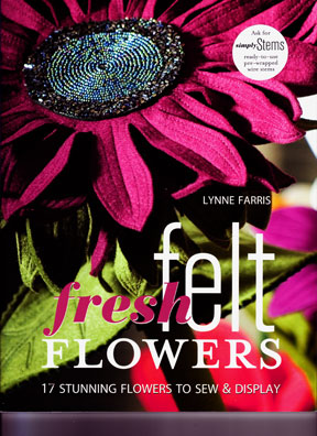 Fresh Felt Flowers by Lynne Farris